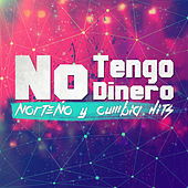 Play & Download No Tengo Dinero: Norteno y Cumbia Hits by Various Artists | Napster