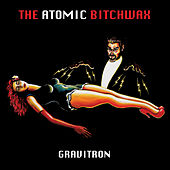 Play & Download Gravitron by Atomic Bitchwax | Napster