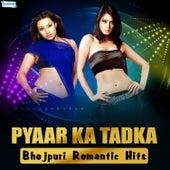 Pyaar Ka Tadka - Bhojpuri Romantic Hits by Various Artists