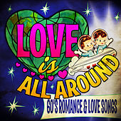 Love Is All Around - 60's Romance & Love Songs by Various Artists