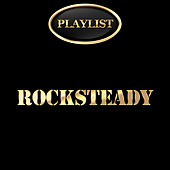 Play & Download Rocksteady Playlist by Various Artists | Napster