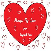 Play & Download Always My Love by Raymond Peace | Napster