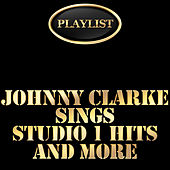 Play & Download Playlist Johnny Clarke Sings Studio 1 Hits and More by Johnny Clarke | Napster