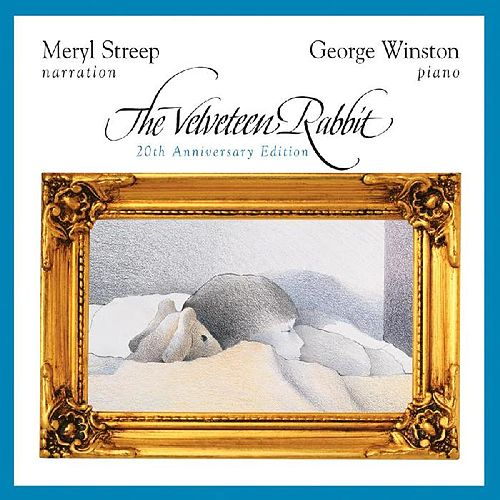 Play & Download The Velveteen Rabbit: Anniversary Edition by George Winston | Napster