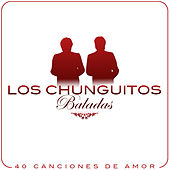 Baladas. Los Chunguitos, 40 Canciones de Amor by Various Artists