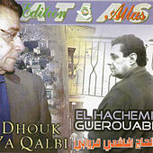 Play & Download Dhouk ya qalby by Hachemi Guerouabi | Napster