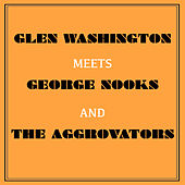 Play & Download Glen Washington Meets George Nooks and the Aggrovators by Various Artists | Napster
