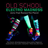 Old School Electro Madness - Jams That Rocked the Planet by Various Artists