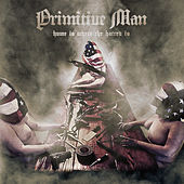 Play & Download Home Is Where the Hatred Is by Primitive Man | Napster