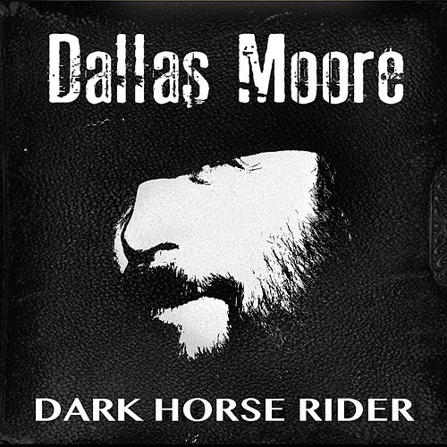 Play & Download Dark Horse Rider by Dallas Moore | Napster