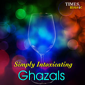 Play & Download Simply Intoxicating Ghazals by Various Artists | Napster