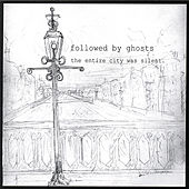Play & Download The Entire City Was Silent by Followed By Ghosts | Napster