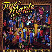 Play & Download Dance All Night by Tiger Maple String Band | Napster