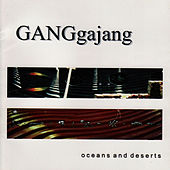 Oceans and Deserts by GANGgajang