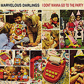 I Don't Wanna Go To The Party by The Marvelous Darlings