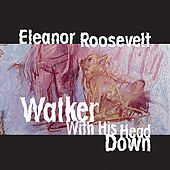 Walker with his Head Down by Eleanor Roosevelt