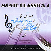 Play & Download Movie Classics 4 - Serenade In Blue by John Livingston | Napster