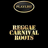 Play & Download Reggae Carnival Roots Playlist by Various Artists | Napster
