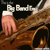 Play & Download This Is the Big Band Era by Various Artists | Napster