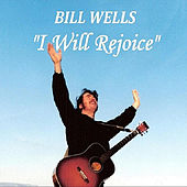 I Will Rejoice by Bill Wells
