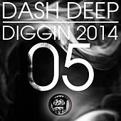 Play & Download Dash Deep Diggin 2014, Vol. 05 by Various Artists | Napster