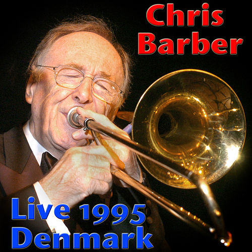 Play & Download Chris Barber, Live 1995 Denmark (Live) by Chris Barber | Napster