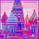 Play & Download Eastern Swing by Pete Hawkes | Napster