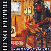Play & Download Unresolved Blues by Bing Futch | Napster