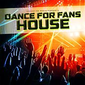 Dance for Fans House by Various Artists