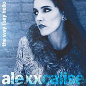 The Way I Say Hello by Alexx Calise