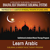 Learn Arabic - Subliminal and Ambient Music Therapy by Binaural Beat Brainwave Subliminal Systems