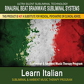 Learn Italian - Subliminal and Ambient Music Therapy by Binaural Beat Brainwave Subliminal Systems