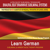 Learn German - Subliminal and Ambient Music Therapy by Binaural Beat Brainwave Subliminal Systems
