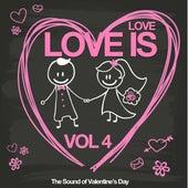 Love Is Vol. 4 (The Sound of Valentine's Day) von Various Artists