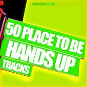 50 Place to Be Hands Up Tracks by Various Artists