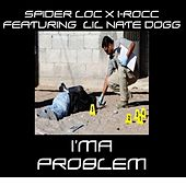 I'ma Problem (feat. Lil Nate Dogg) - Single by Spider Loc
