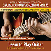 Learn to Play Guitar - Subliminal and Ambient Music Therapy by Binaural Beat Brainwave Subliminal Systems