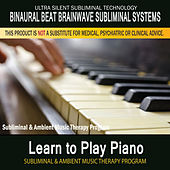 Learn to Play Piano - Subliminal and Ambient Music Therapy by Binaural Beat Brainwave Subliminal Systems
