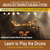 Learn to Play the Drums - Subliminal and Ambient Music Therapy by Binaural Beat Brainwave Subliminal Systems
