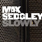 Play & Download Slowly by Max Sedgley | Napster