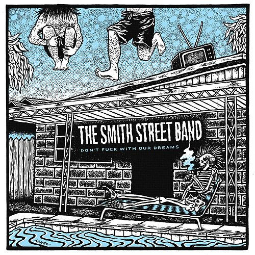 Don't Fuck with Our Dreams by The Smith Street Band