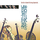 Who Do We Think We Are? by Turtle Island String Quartet