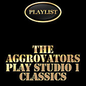 Play & Download The Aggrovators Plays Studio 1 Classics Playlist by The Aggrovators | Napster