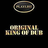 Play & Download Playlist Original King of Dub by Various Artists | Napster