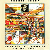 Play & Download There's a Trumpet in My Soul by Archie Shepp | Napster