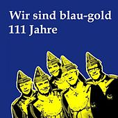Play & Download Wir sind blau-gold 111 Jahre by Various Artists | Napster