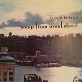 Songs from Wood Street by David Wilson