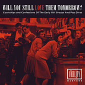 Will You Still Love Them Tomorrow: Courtships and Confessions of the Early Girl Groups and Pop Divas von Various Artists