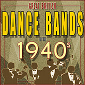 Play & Download Great British Dance Bands of the 1940s by Various Artists | Napster