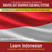 Learn Indonesian - Subliminal and Ambient Music Therapy by Binaural Beat Brainwave Subliminal Systems